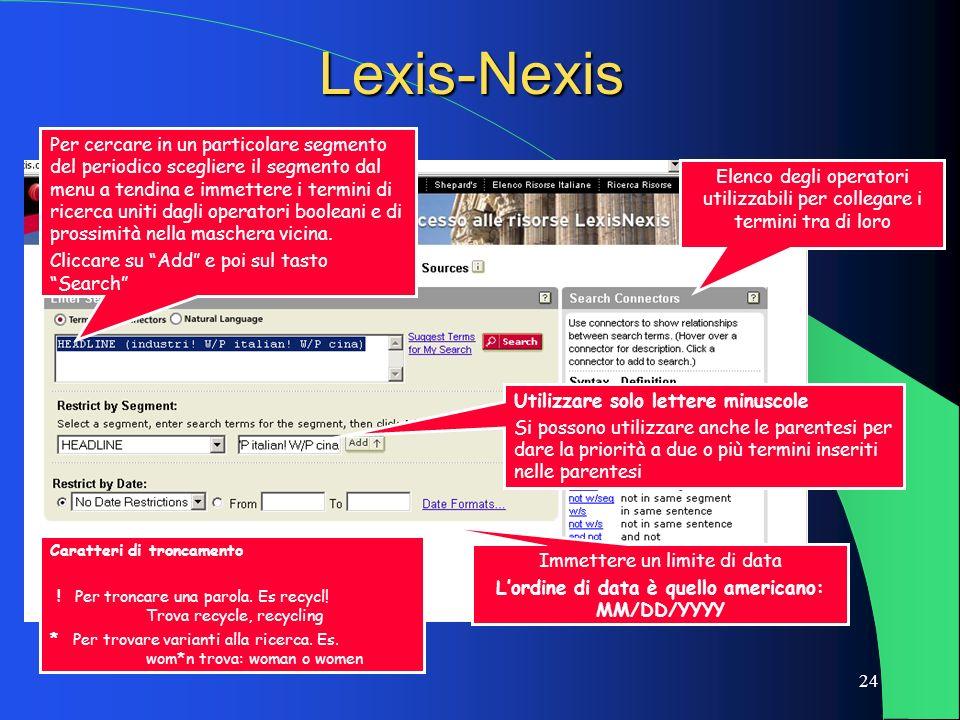 24 Lexis-Nexis Per cercare in un particolare segmento del periodico scegliere il segmento dal menu a tendina e immettere i termini di ricerca uniti da