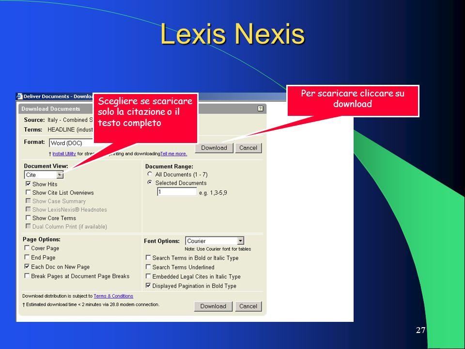 27 Lexis Nexis Scegliere se scaricare solo la citazione o il testo completo Per scaricare cliccare su download