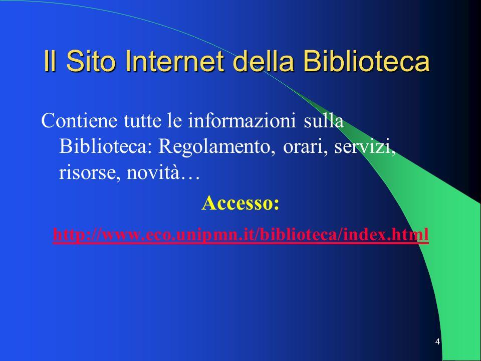 4 Il Sito Internet della Biblioteca Contiene tutte le informazioni sulla Biblioteca: Regolamento, orari, servizi, risorse, novità… Accesso: http://www