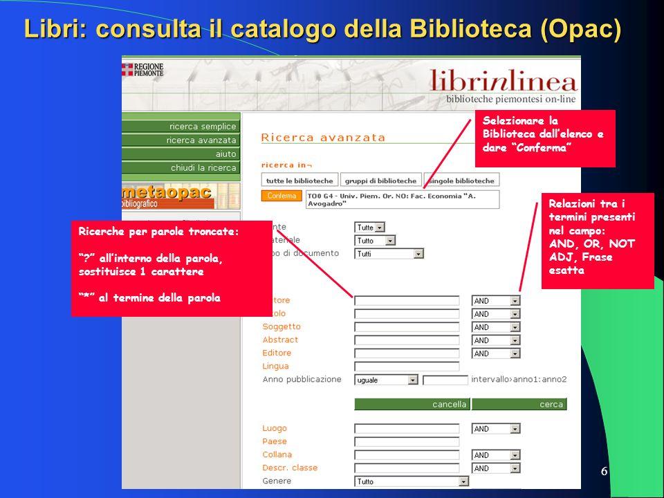 6 Libri: consulta il catalogo della Biblioteca (Opac) Selezionare la Biblioteca dallelenco e dare Conferma Relazioni tra i termini presenti nel campo: