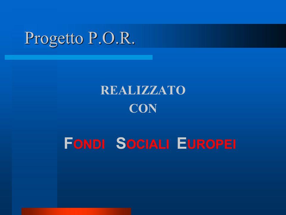 Progetto P.O.R. REALIZZATO CON F ONDI S OCIALI E UROPEI