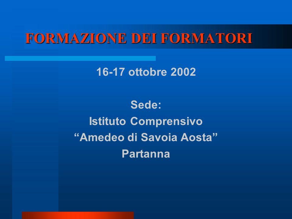 16-17 ottobre 2002 Sede: Istituto Comprensivo Amedeo di Savoia Aosta Partanna FORMAZIONE DEI FORMATORI