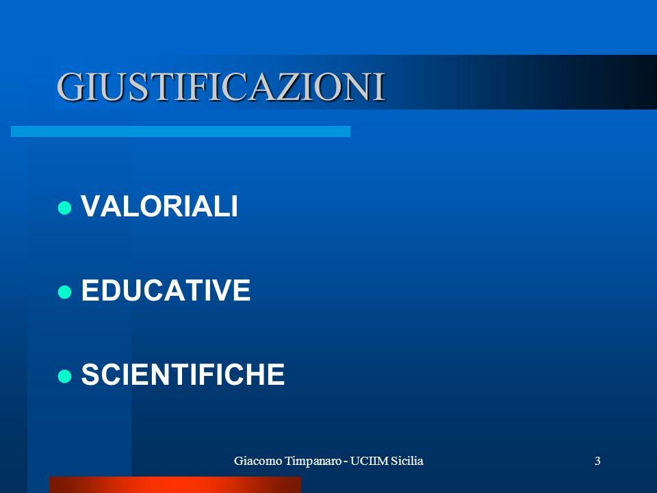 Giacomo Timpanaro - UCIIM Sicilia3 GIUSTIFICAZIONI VALORIALI EDUCATIVE SCIENTIFICHE