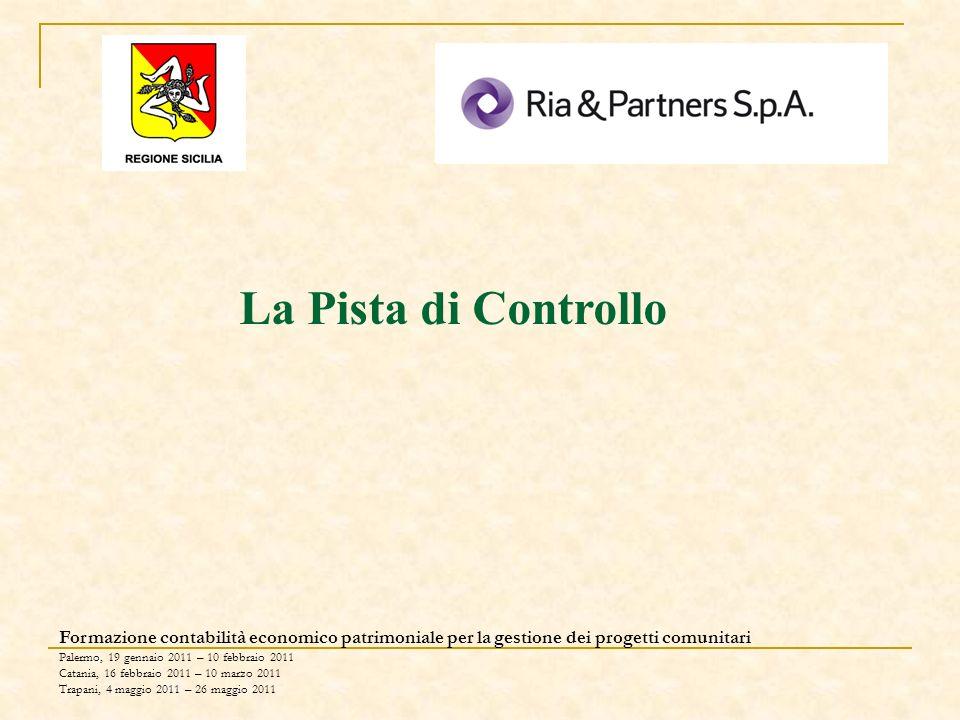 Formazione contabilità economico patrimoniale per la gestione dei progetti comunitari Palermo, 19 gennaio 2011 – 10 febbraio 2011 Catania, 16 febbraio 2011 – 10 marzo 2011 Trapani, 4 maggio 2011 – 26 maggio 2011 La Pista di Controllo