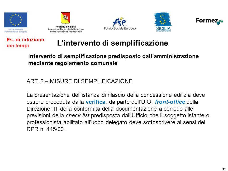 39 Lintervento di semplificazione Intervento di semplificazione predisposto dallamministrazione mediante regolamento comunale ART.