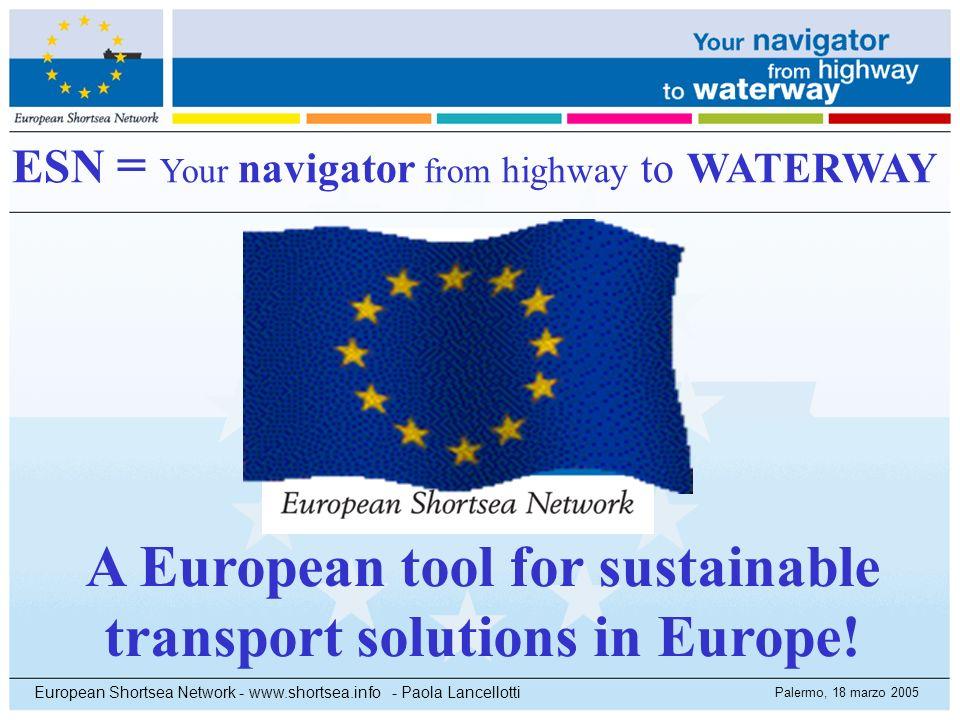 Palermo, 18 marzo 2005 European Shortsea Network - www.shortsea.info - Paola Lancellotti ESN = Your navigator from highway to WATERWAY A European tool
