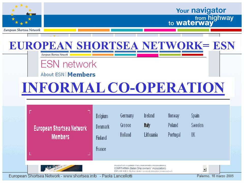 Palermo, 18 marzo 2005 European Shortsea Network - www.shortsea.info - Paola Lancellotti EUROPEAN SHORTSEA NETWORK= ESN INFORMAL CO-OPERATION