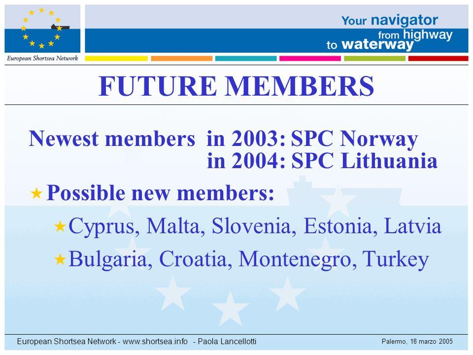 Palermo, 18 marzo 2005 European Shortsea Network - www.shortsea.info - Paola Lancellotti FUTURE MEMBERS Newest members in 2003: SPC Norway in 2004: SP