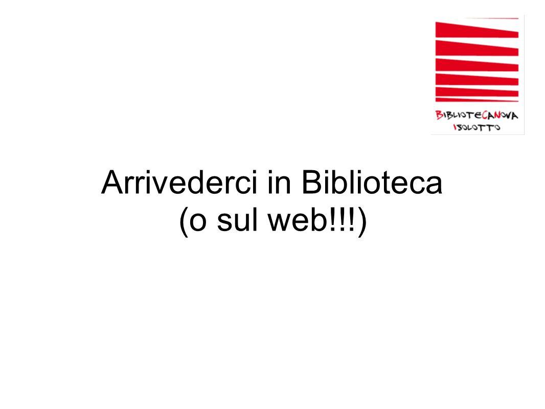 Arrivederci in Biblioteca (o sul web!!!)