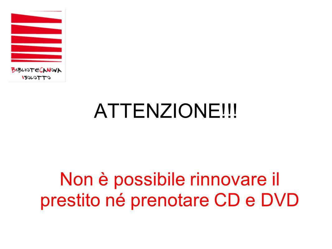 ATTENZIONE!!! Non è possibile rinnovare il prestito né prenotare CD e DVD