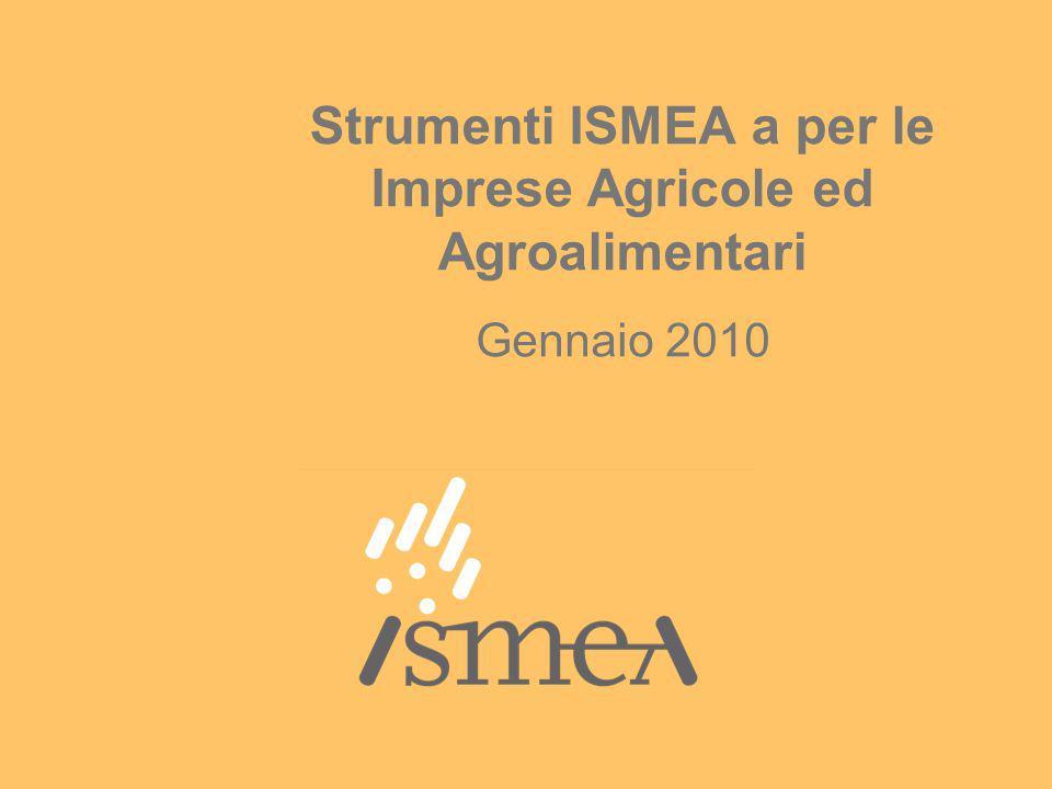 Strumenti ISMEA a per le Imprese Agricole ed Agroalimentari Gennaio 2010