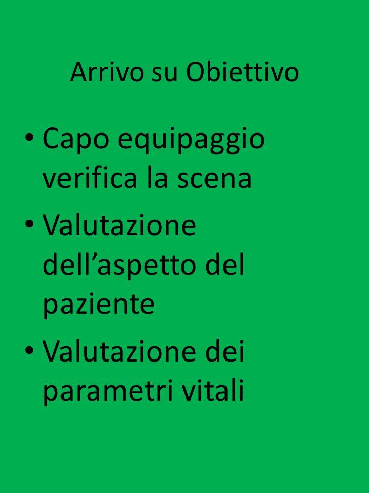 Arrivo su Obiettivo Capo equipaggio verifica la scena Valutazione dellaspetto del paziente Valutazione dei parametri vitali