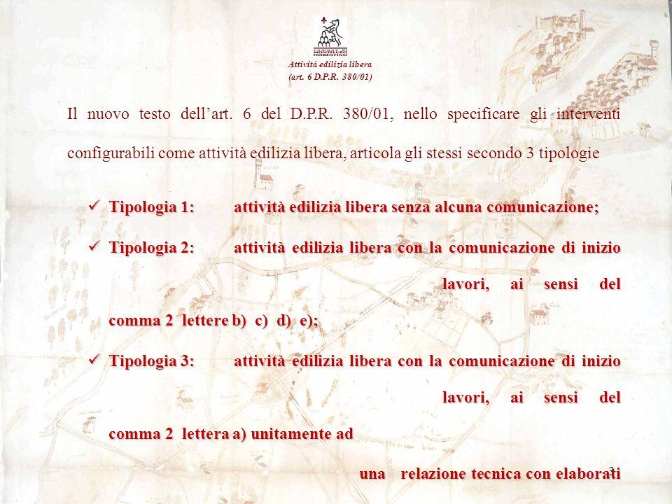 3 Attività edilizia libera (art. 6 D.P.R. 380/01) Il nuovo testo dellart. 6 del D.P.R. 380/01, nello specificare gli interventi configurabili come att