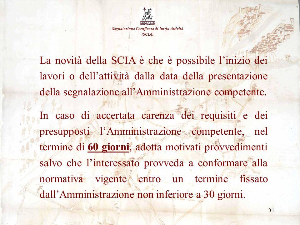 31 Segnalazione Certificata di Inizio Attività (SCIA) La novità della SCIA è che è possibile linizio dei lavori o dellattività dalla data della presen