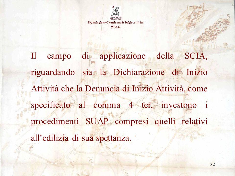 32 Segnalazione Certificata di Inizio Attività (SCIA) Il campo di applicazione della SCIA, riguardando sia la Dichiarazione di Inizio Attività che la