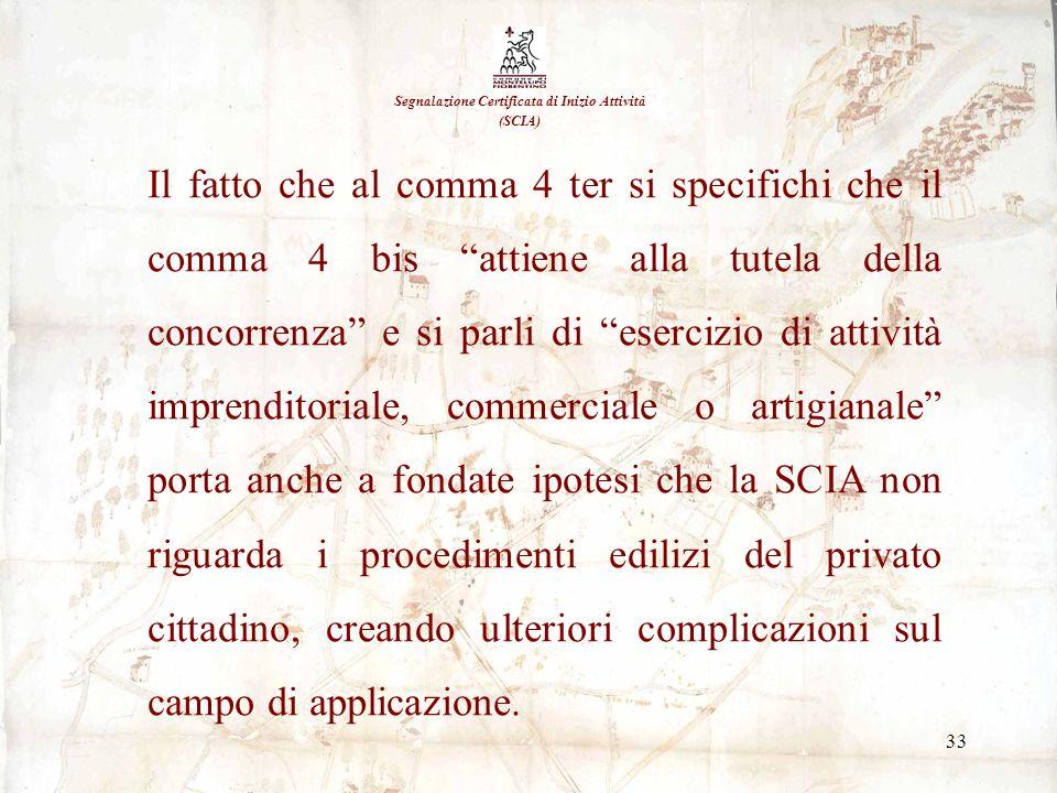 33 Segnalazione Certificata di Inizio Attività (SCIA) Il fatto che al comma 4 ter si specifichi che il comma 4 bis attiene alla tutela della concorren