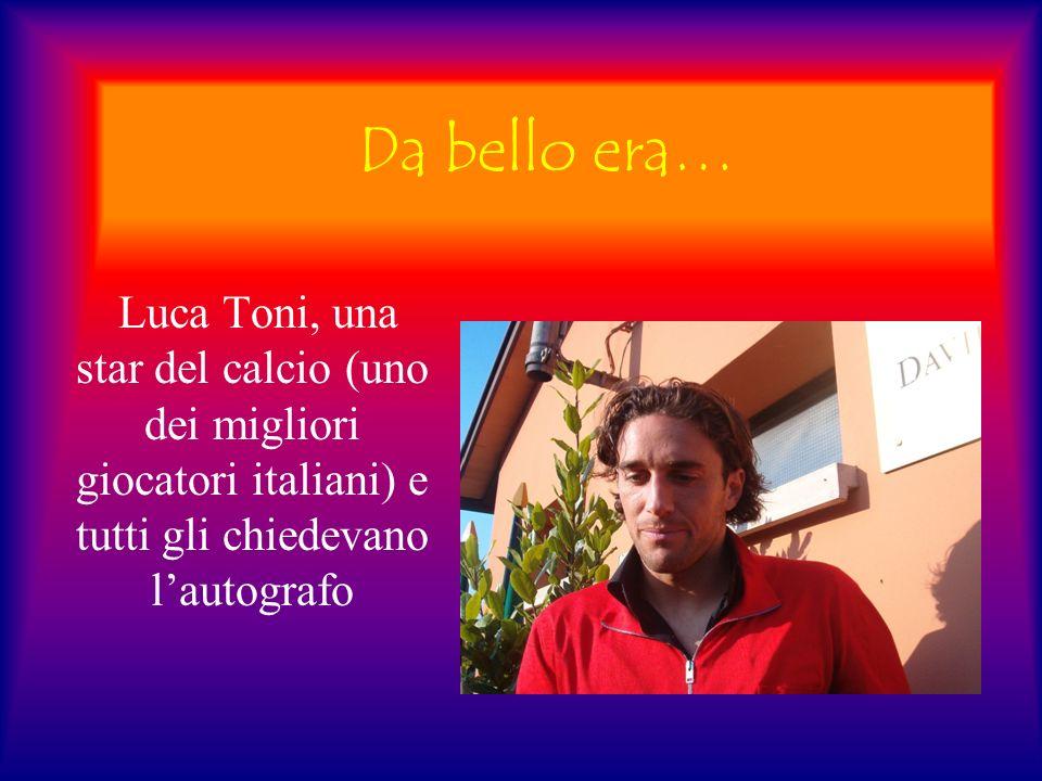 Da bello era… Luca Toni, una star del calcio (uno dei migliori giocatori italiani) e tutti gli chiedevano lautografo