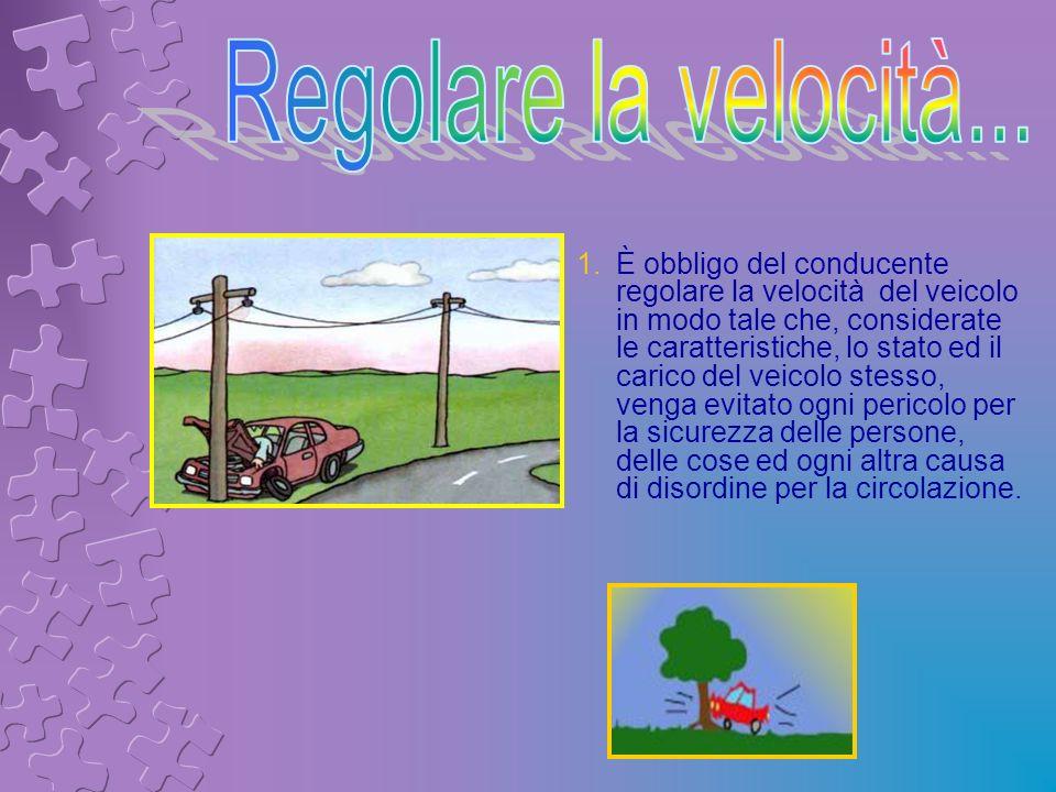 1.È obbligo del conducente regolare la velocità del veicolo in modo tale che, considerate le caratteristiche, lo stato ed il carico del veicolo stesso