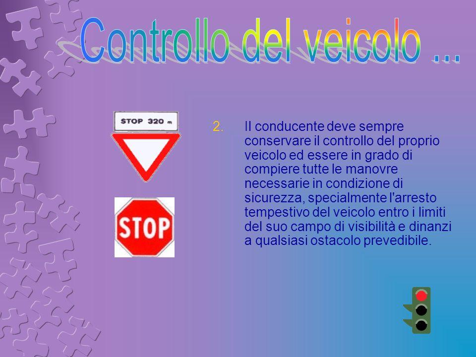 2.Il conducente deve sempre conservare il controllo del proprio veicolo ed essere in grado di compiere tutte le manovre necessarie in condizione di si