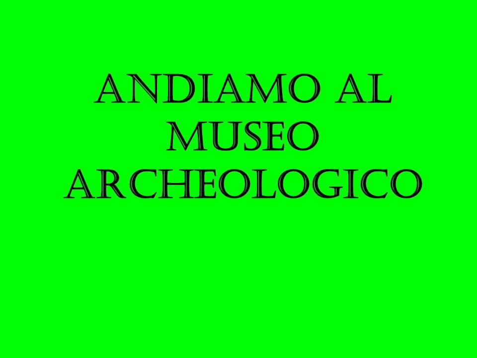 Andiamo al museo archeologico