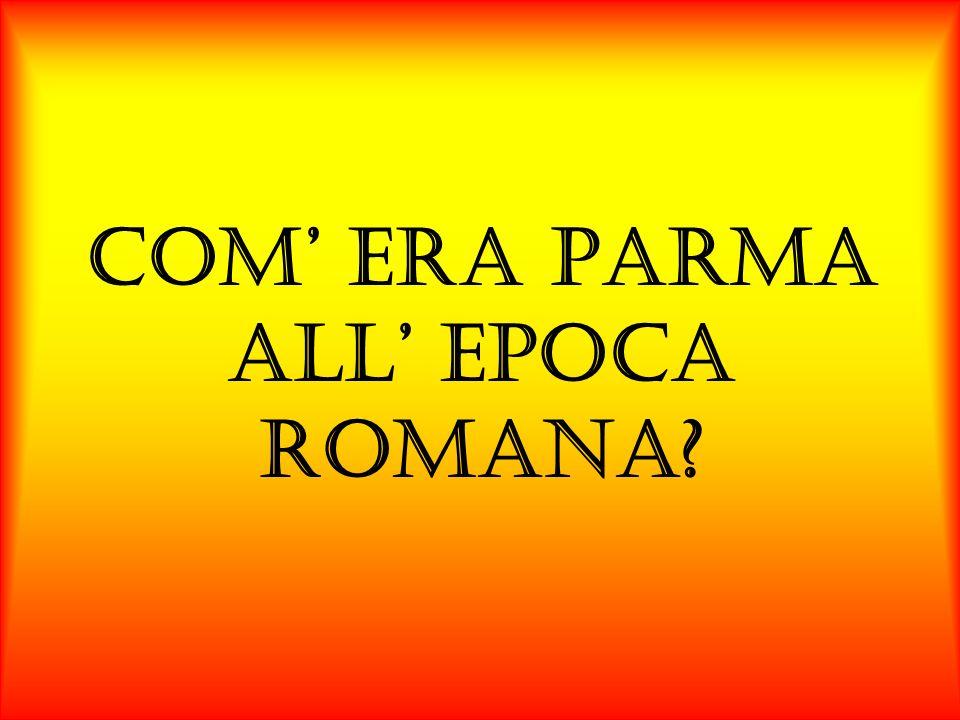 COM ERA PARMA ALL EPOCA ROMANA?