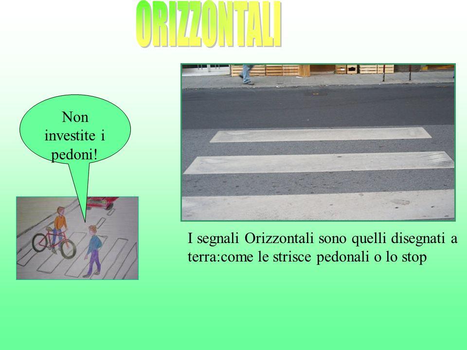 I segnali stradali aiutano a regolare la viabilità. I segnali possono essere sia verticali che orizzontali: Verticali Orizzontali