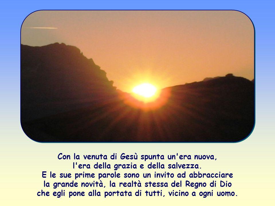 Comincia così, nel Vangelo di Marco, l'annuncio di Gesù al mondo, il suo messaggio di salvezza: «Il tempo è compiuto, il regno di Dio è vicino. Conver
