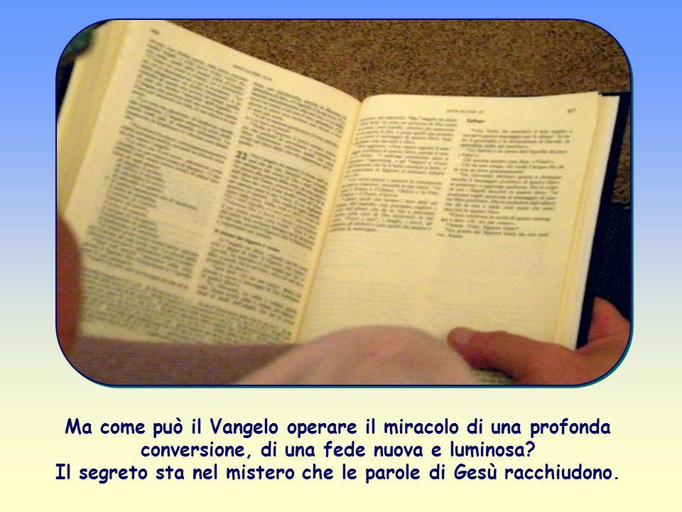 Ma come può il Vangelo operare il miracolo di una profonda conversione, di una fede nuova e luminosa.