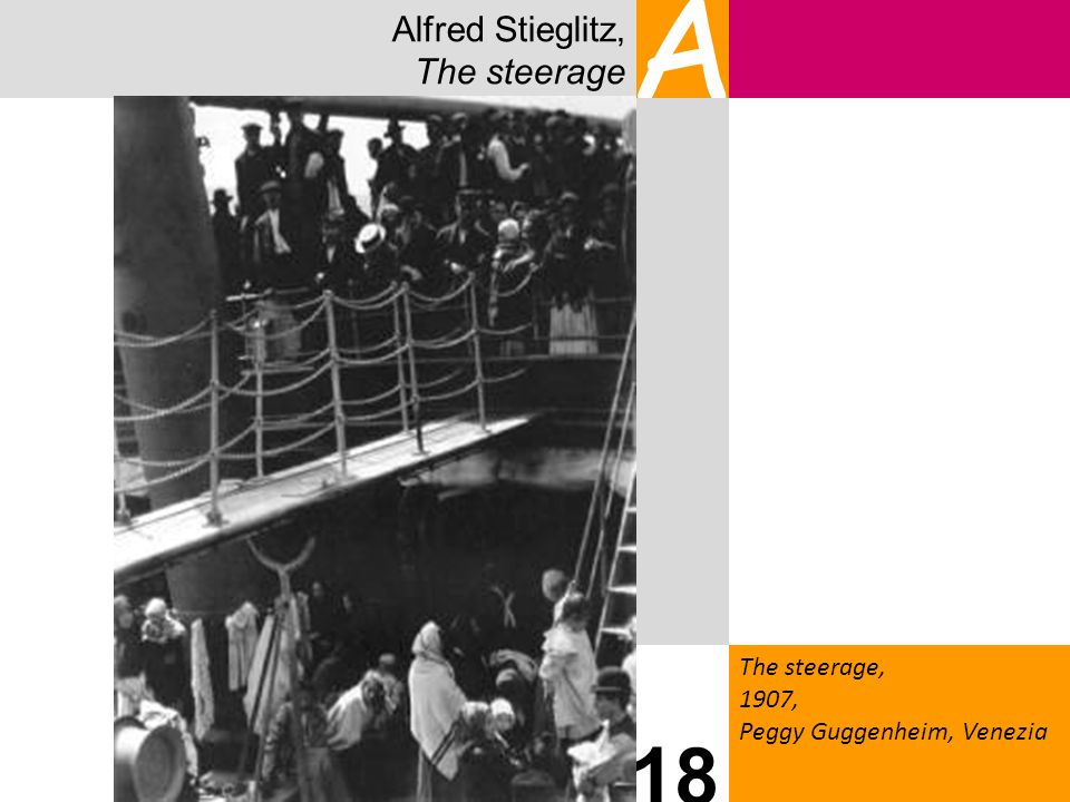 Alfred Stieglitz, The steerage A The steerage, 1907, Peggy Guggenheim, Venezia 18