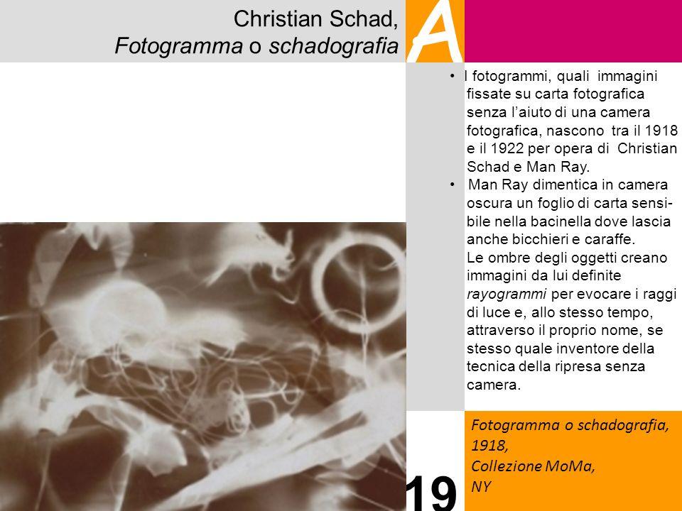 Christian Schad, Fotogramma o schadografia A Fotogramma o schadografia, 1918, Collezione MoMa, NY 19 I fotogrammi, quali immagini fissate su carta fot