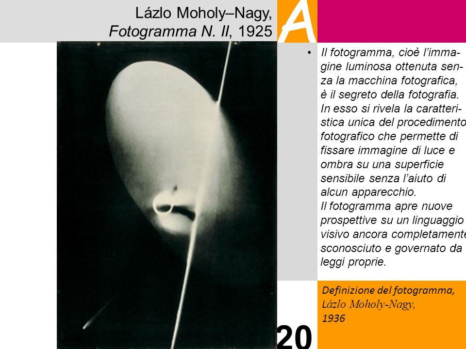 Lázlo Moholy–Nagy, Fotogramma N. II, 1925 A Definizione del fotogramma, L ázlo Moholy-Nagy, 1936 20 Il fotogramma, cioè limma- gine luminosa ottenuta