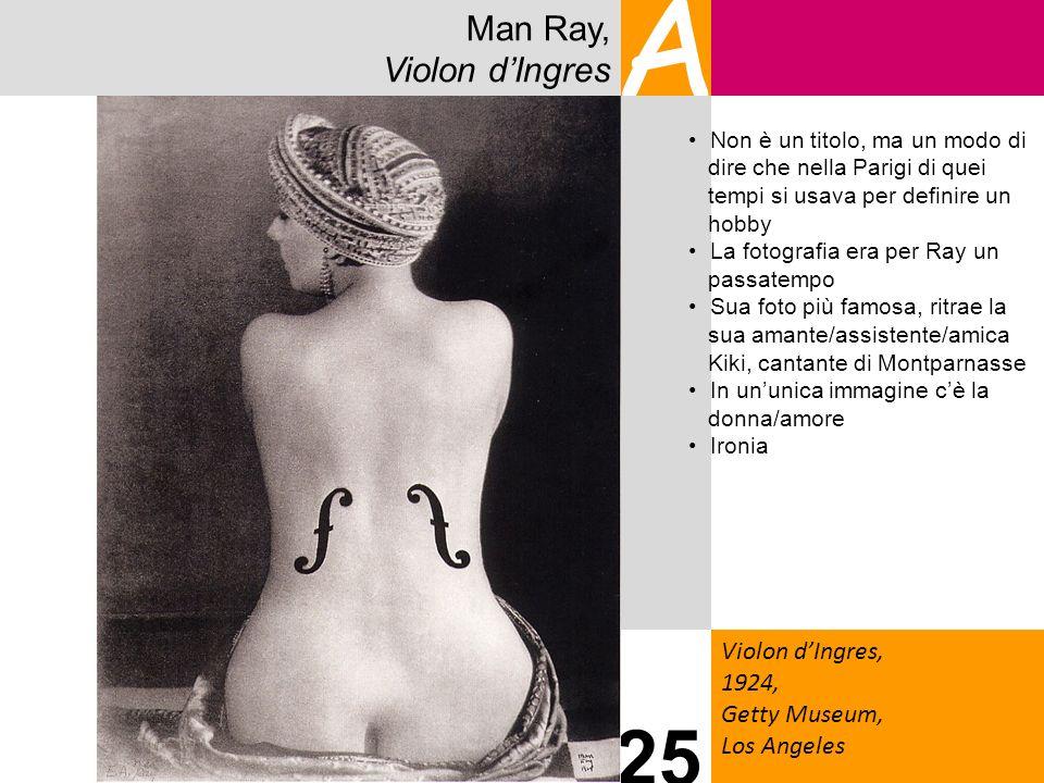 Man Ray, Violon dIngres A Violon dIngres, 1924, Getty Museum, Los Angeles 25 Non è un titolo, ma un modo di dire che nella Parigi di quei tempi si usa