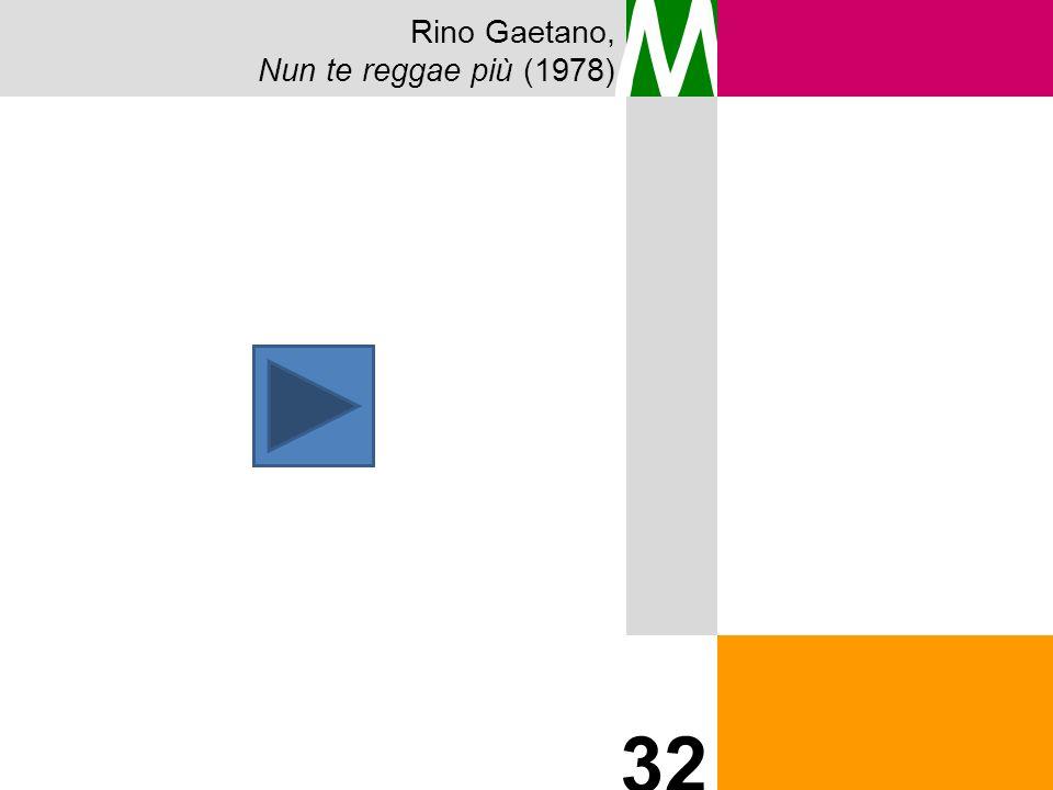 Rino Gaetano, Nun te reggae più (1978) M 32
