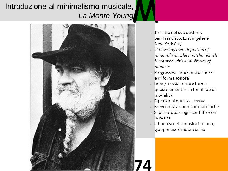 Introduzione al minimalismo musicale, La Monte Young M 74 Tre città nel suo destino: San Francisco, Los Angeles e New York City «I have my own definit
