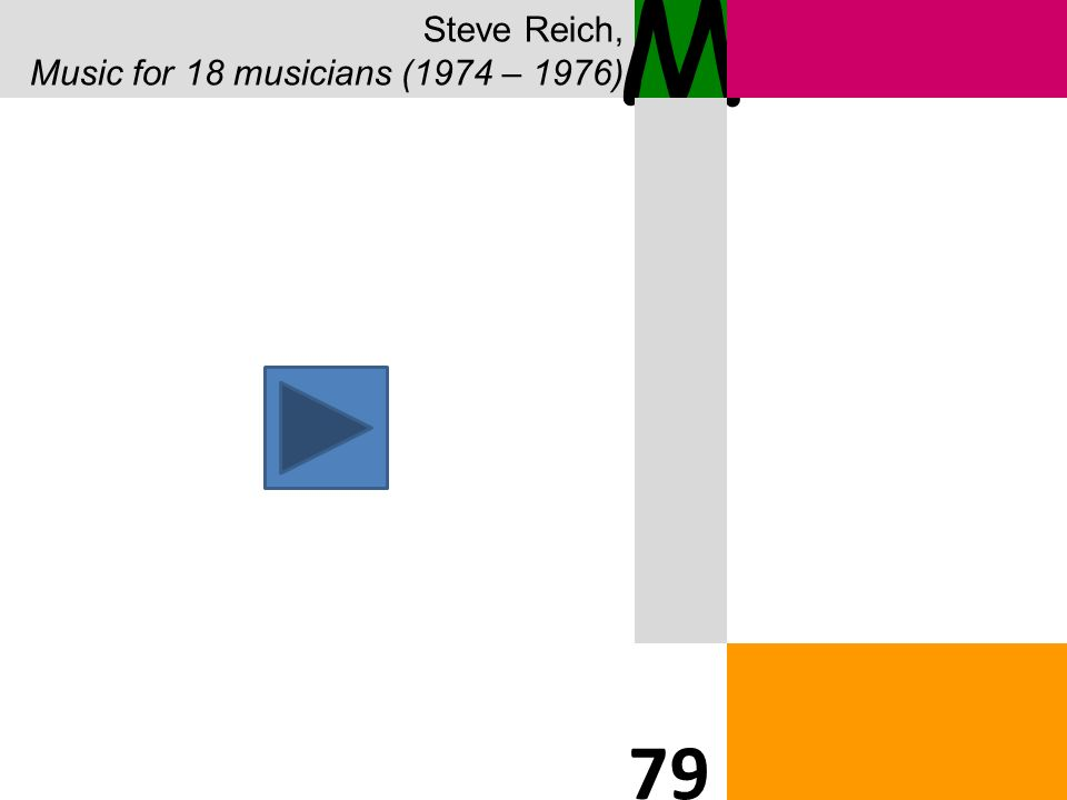 Steve Reich, Music for 18 musicians (1974 – 1976) M 79