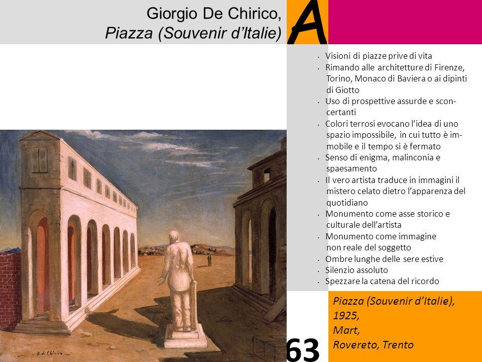 Giorgio De Chirico, Piazza (Souvenir dItalie) A Piazza (Souvenir dItalie), 1925, Mart, Rovereto, Trento 63 Visioni di piazze prive di vita Rimando all