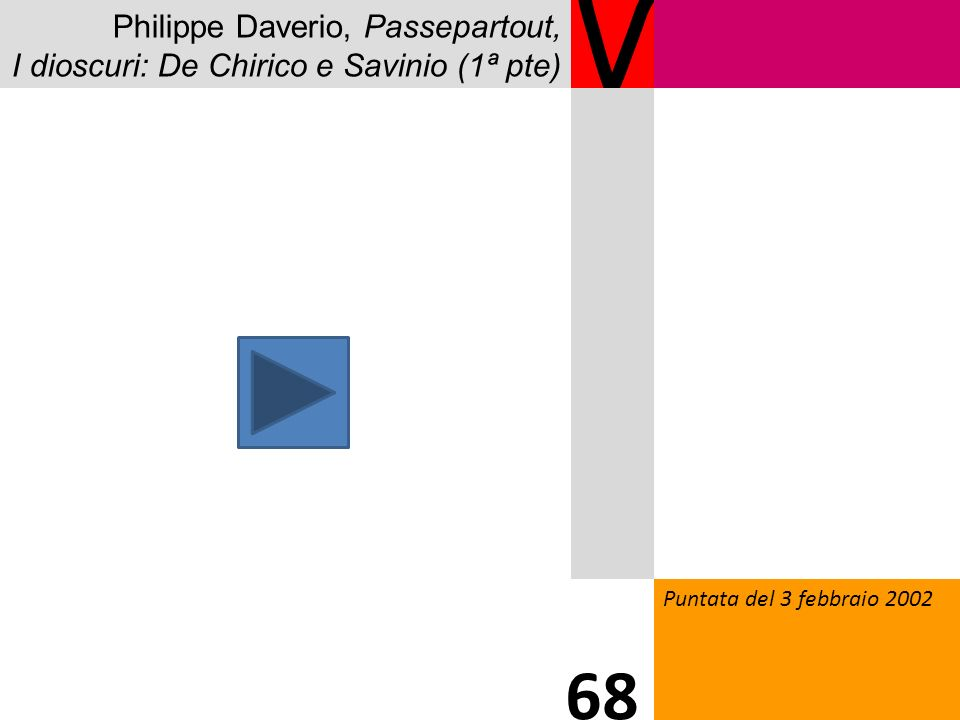 Philippe Daverio, Passepartout, I dioscuri: De Chirico e Savinio (1ª pte) V Puntata del 3 febbraio 2002 68
