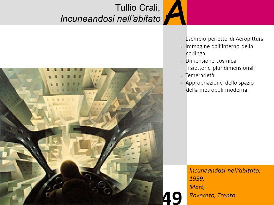 Tullio Crali, Incuneandosi nellabitato A Incuneandosi nellabitato, 1939, Mart, Rovereto, Trento 49 Esempio perfetto di Aeropittura Immagine dallintern