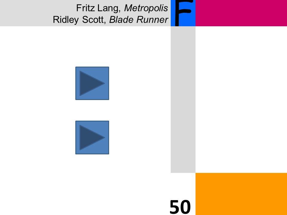 Fritz Lang, Metropolis Ridley Scott, Blade Runner F 50