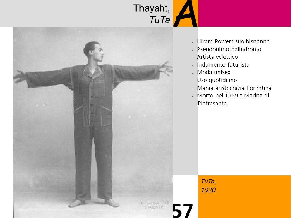 Thayaht, TuTa A TuTa, 1920 57 Hiram Powers suo bisnonno Pseudonimo palindromo Artista eclettico Indumento futurista Moda unisex Uso quotidiano Mania aristocrazia fiorentina Morto nel 1959 a Marina di Pietrasanta