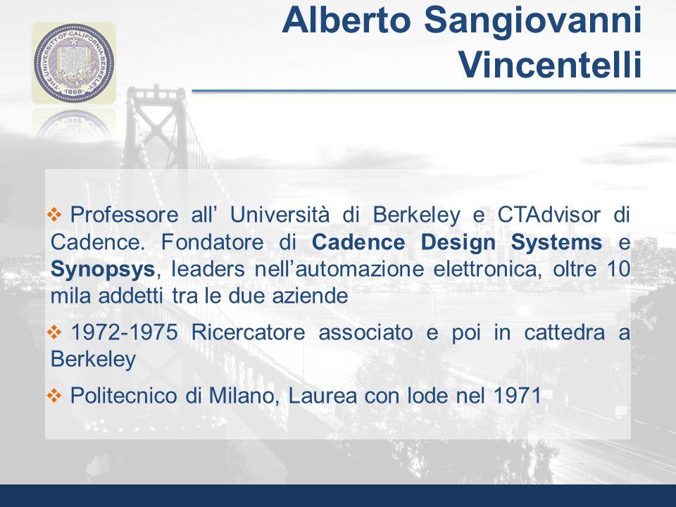 Professore all Università di Berkeley e CTAdvisor di Cadence. Fondatore di Cadence Design Systems e Synopsys, leaders nellautomazione elettronica, olt