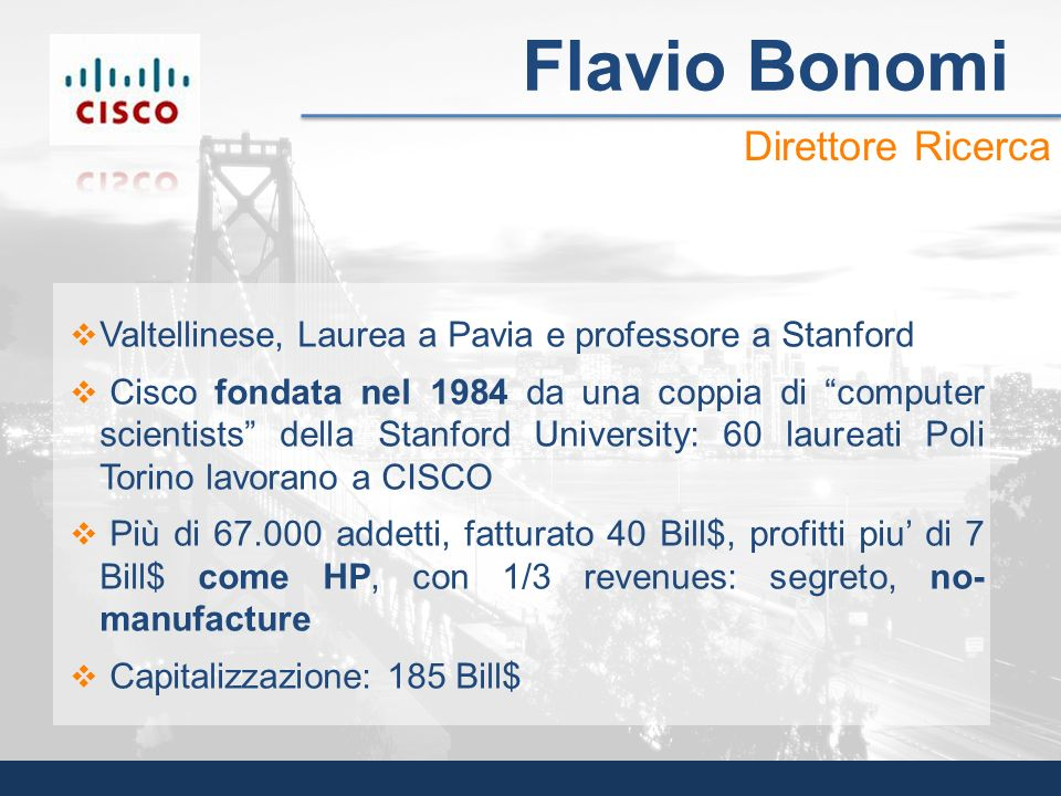 Valtellinese, Laurea a Pavia e professore a Stanford Cisco fondata nel 1984 da una coppia di computer scientists della Stanford University: 60 laureat