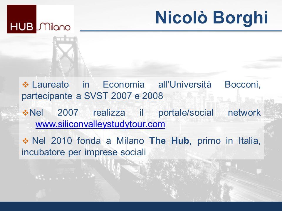 Laureato in Economia allUniversità Bocconi, partecipante a SVST 2007 e 2008 Nel 2007 realizza il portale/social network www.siliconvalleystudytour.com