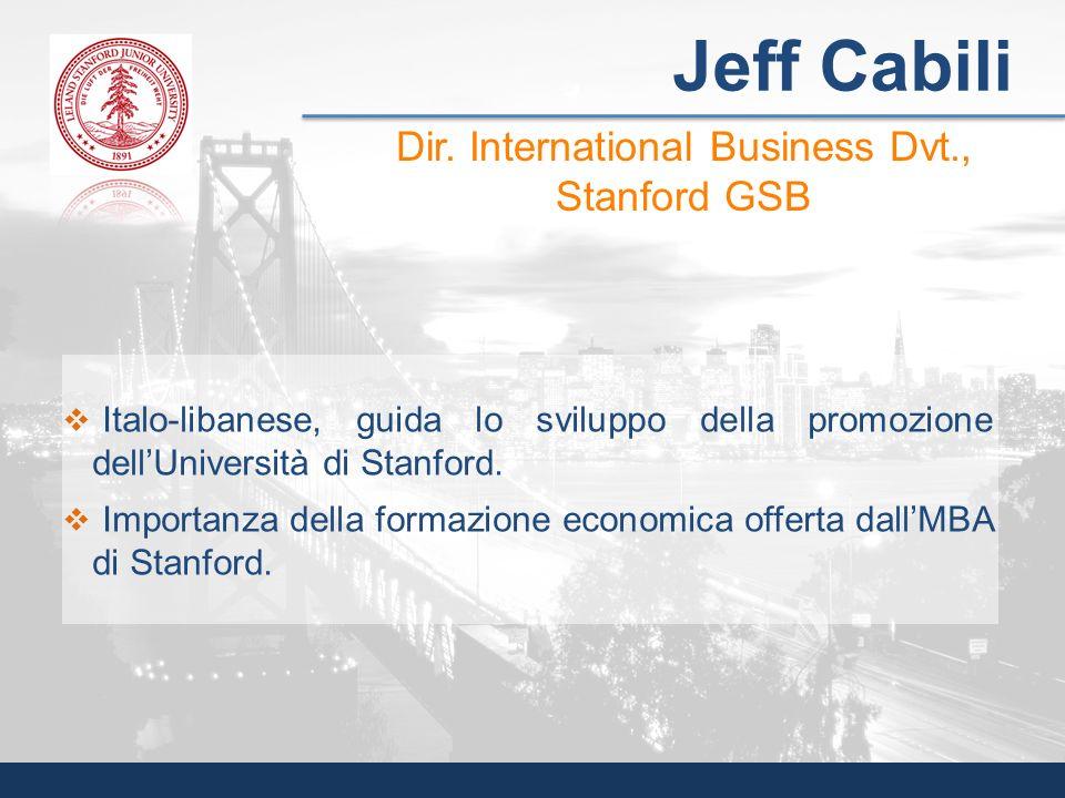Jeff Cabili Italo-libanese, guida lo sviluppo della promozione dellUniversità di Stanford. Importanza della formazione economica offerta dallMBA di St