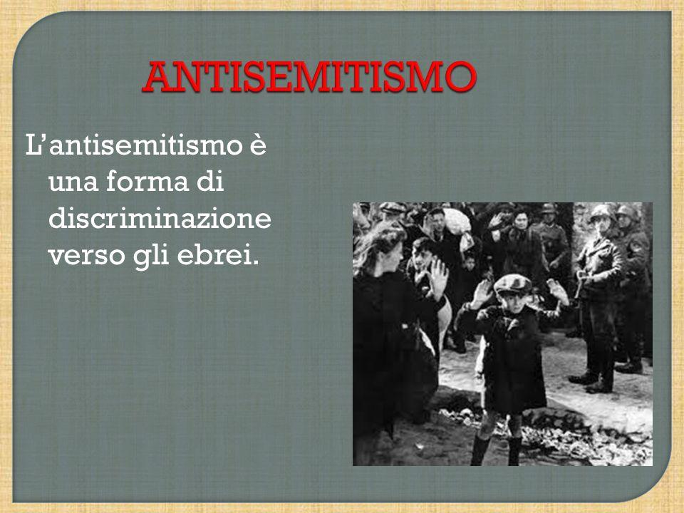 ANTISEMITISMO Lantisemitismo è una forma di discriminazione verso gli ebrei.