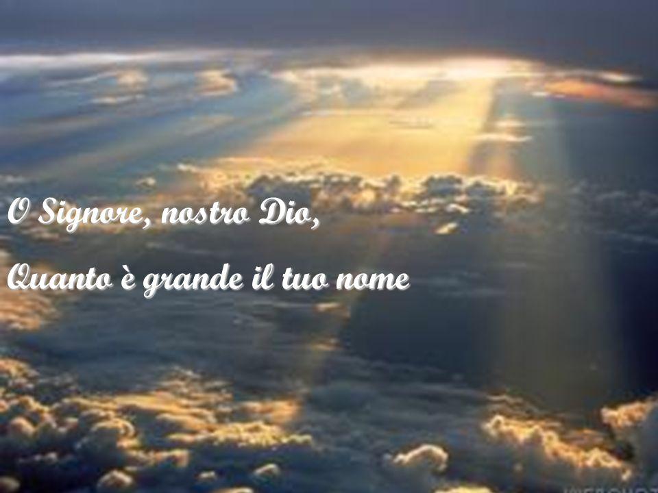 O Signore, nostro Dio, Quanto è grande il tuo nome