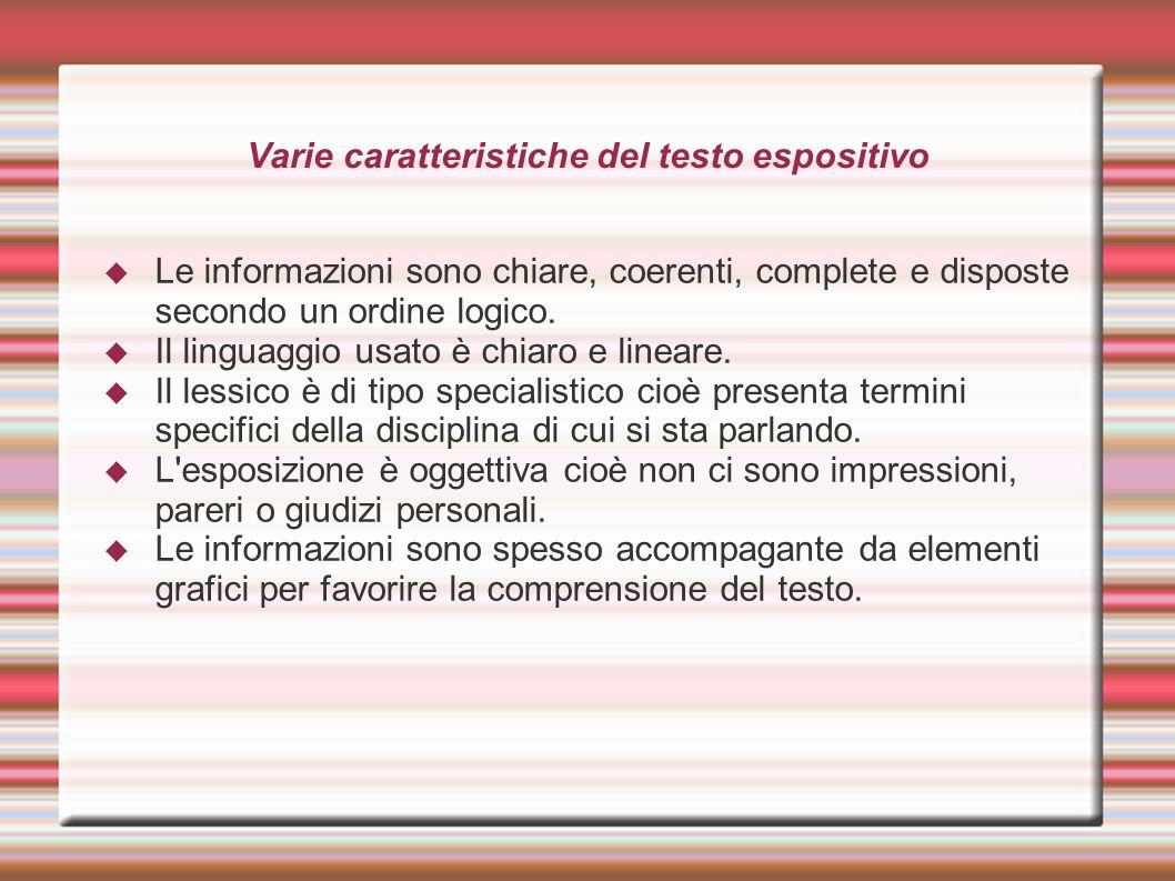 Varie caratteristiche del testo espositivo Le informazioni sono chiare, coerenti, complete e disposte secondo un ordine logico. Il linguaggio usato è