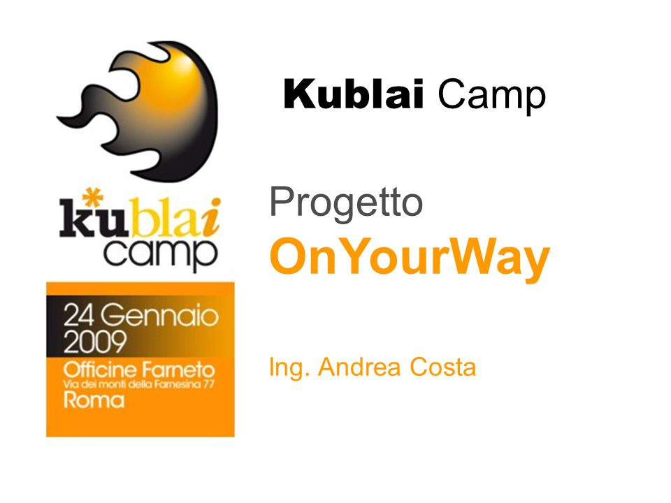 Kublai Camp Progetto OnYourWay Ing. Andrea Costa