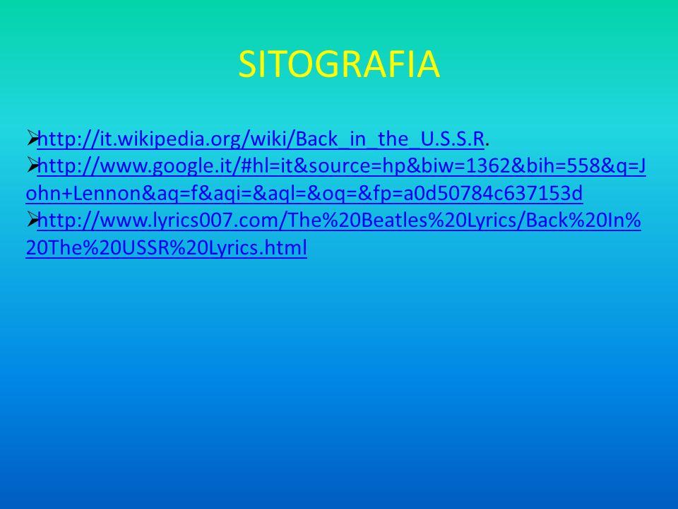 SITOGRAFIA http://it.wikipedia.org/wiki/Back_in_the_U.S.S.R. http://it.wikipedia.org/wiki/Back_in_the_U.S.S.R http://www.google.it/#hl=it&source=hp&bi