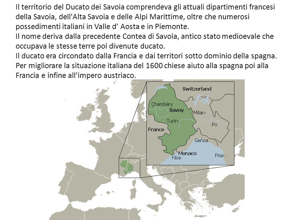 Il territorio del Ducato dei Savoia comprendeva gli attuali dipartimenti francesi della Savoia, dell'Alta Savoia e delle Alpi Marittime, oltre che num